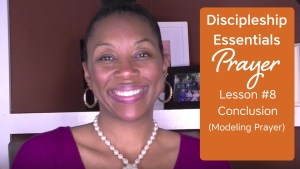 Discipleship Essentials: Prayer {Bible Study Lesson 8}