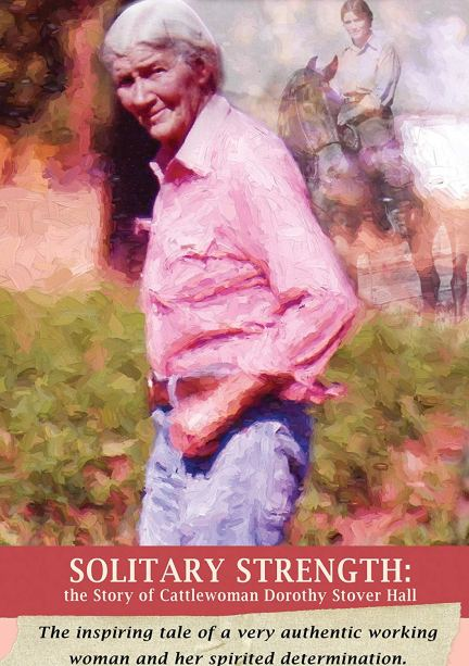 Solitary Strength: The Story of Cattlewoman Dorothy Stover Hall
