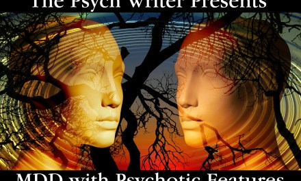 The Psych Writer on Major Depressive Disorder, Part Three – MDD with Psychotic Features