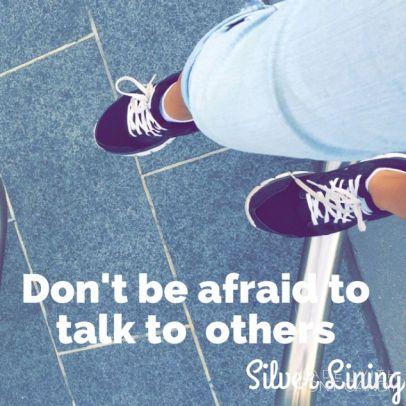 https://silverliningcommunity.wordpress.com/2016/02/23/dont-be-afraid-to-talk-to-others/