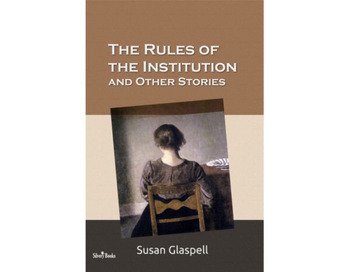 The Rules of the Institution by Susan Gaslpell