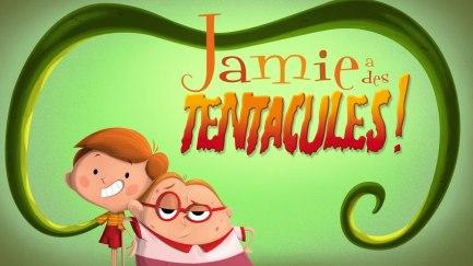 Jamie a des tentacules!