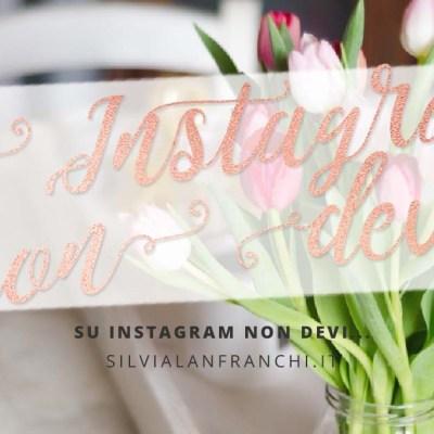 Su Instagram non devi…