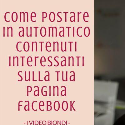 [Video]Come postare in automatico contenuti interessanti sulla tua pagina Facebook