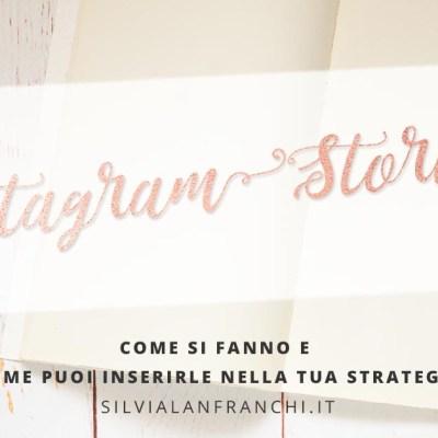 Instagram Stories: come si fanno e come puoi inserirle nella tua strategia