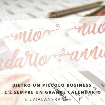 Dietro un piccolo business c'è sempre un grande calendario