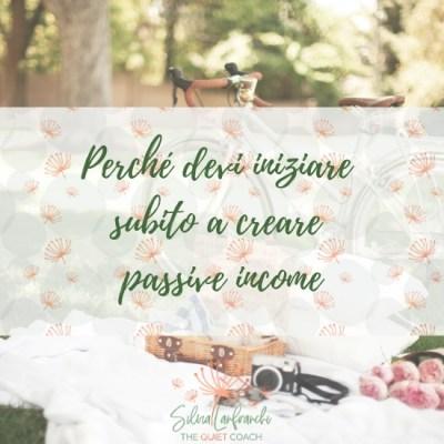 Perché devi iniziare subito a creare Passive Income
