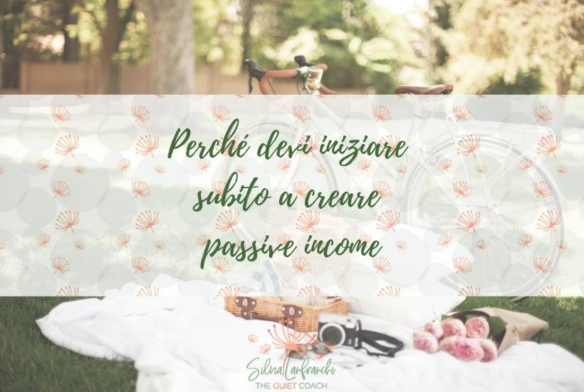 Perché devi iniziare subito a creare Passive Income - Silvia Lanfranchi