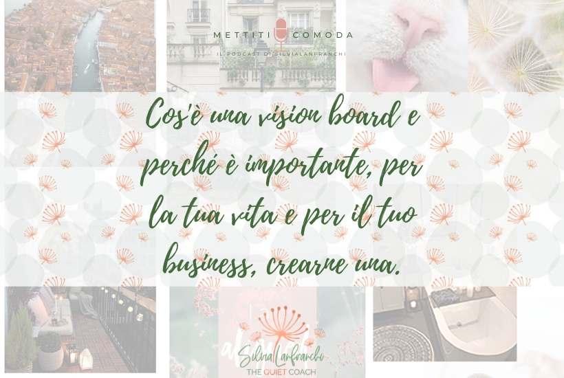 Cos'è una vision board e perché è importante, per la tua vita e per il tuo business, crearne una - Silvia Lanfranchi - mettiti comoda