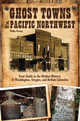 Ghost Towns of the Pacific Northwest Your Guide to the