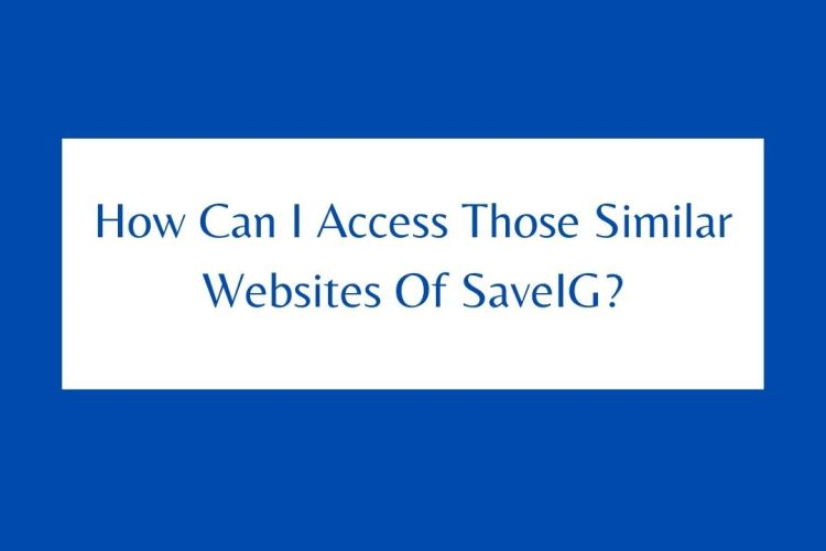 How Can I Access Those Similar Websites Of SaveIG