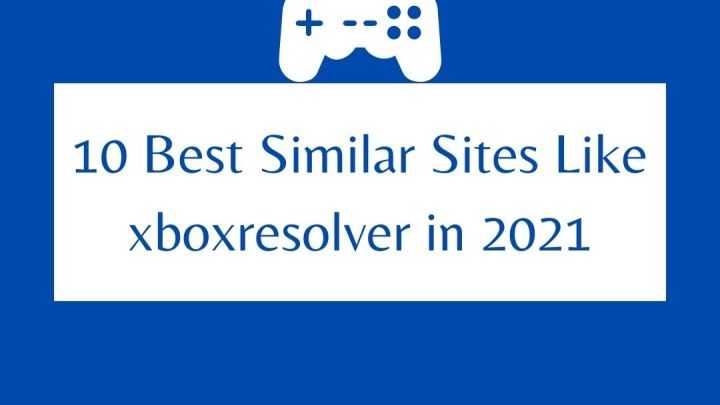 10 Best Similar Sites Like Xboxresolver in 2021