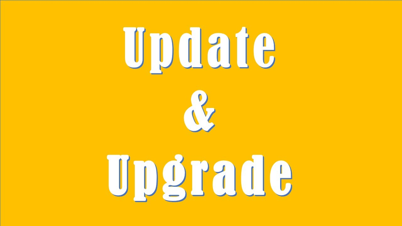 Updates and upgrades