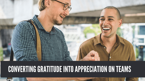Converting Gratitude into Appreciation on teams | Team Building San Diego