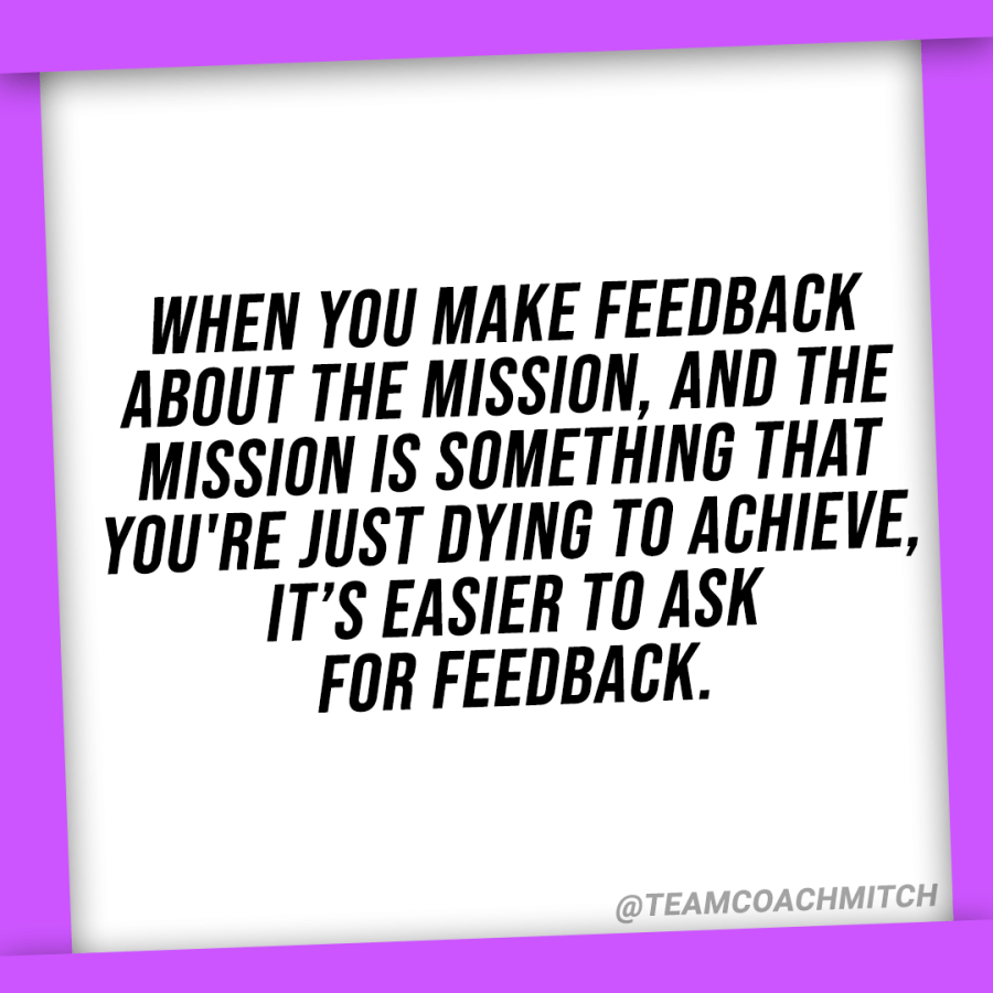 "Feedback quotes ""when you make feedback about the mission and the mission is something that you're just dying to achieve, it's easier to ask for feedback."" Asking for feedback, seeking feedback, asking for advice, how to overcome the fear of asking for feedback, how can I ask for feedback without being afraid, how to get comfortable with criticism, how to seek criticism comfortably, why are people so afraid to give feedback, how do i get over the fear of judgement, how can i overcome fear of failure, how to get comfortable asking for more advice, why is it scary to ask for feedback, why asking for feedback makes me nervous, how to get comfortable with asking for feedback,"