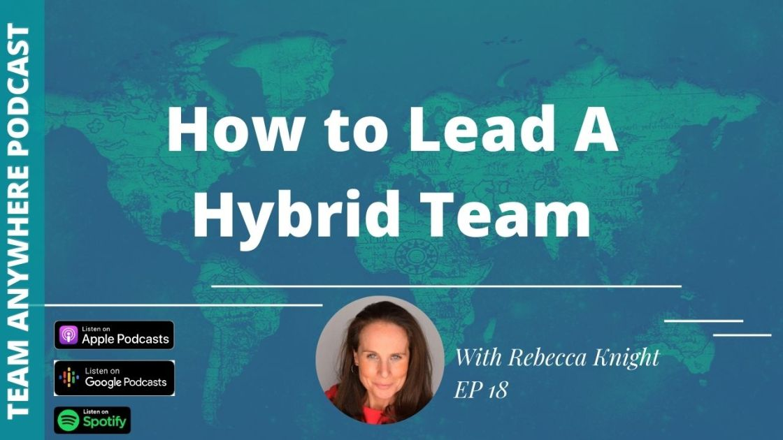 Ep. 18 How to lead a Hybrid Team ep 18 team anywhere podcast featuring rebecca knight