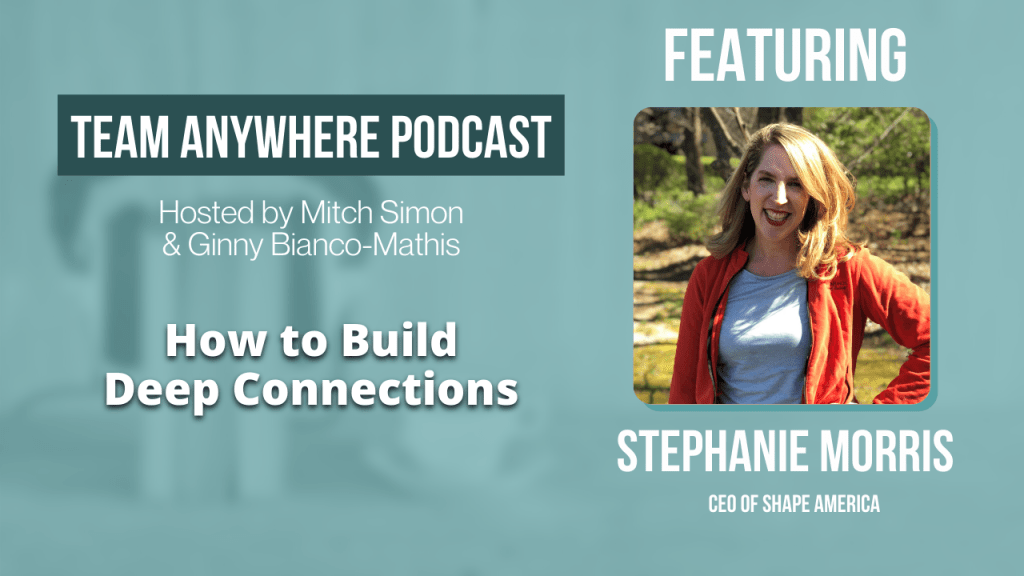 How to build deep connections team anywhere leadership podcast episode 2