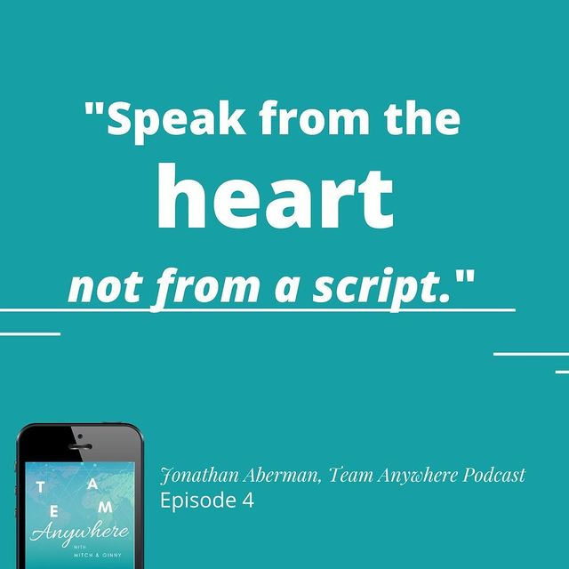 speak from the heart not from a script jonathan aberman team anywhere leadership podcast episode 4