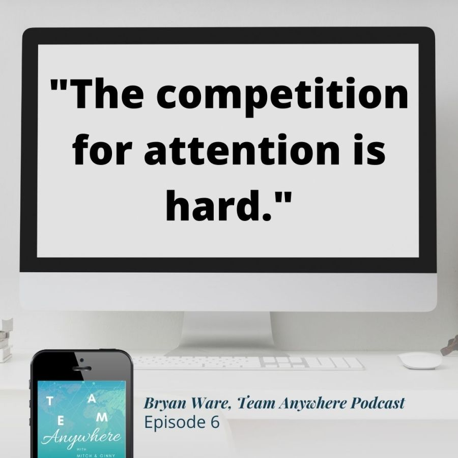 The competition for attention is hard Bryan Ware how-to-create-intentional-meetings-online-meetings-virtual-meetings-team-anywhere-leadership-podcast-47