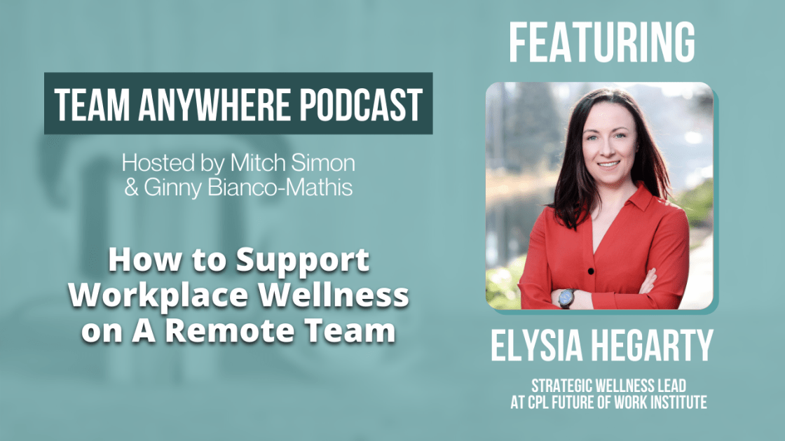 how to support workplace wellness on a remote team team anywhere leadership podcast episode 15