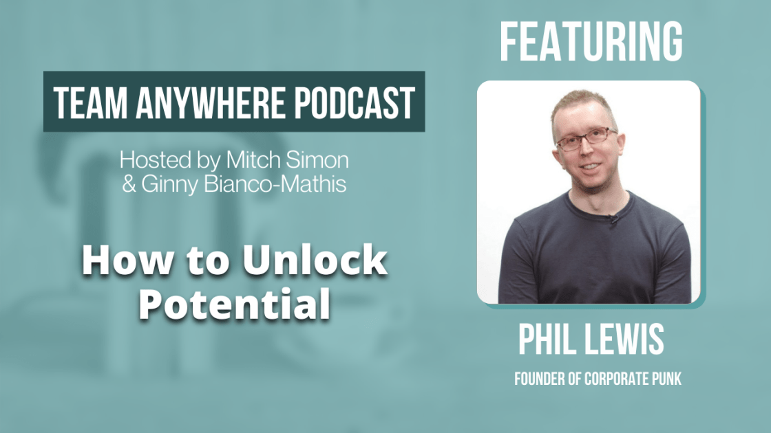 how to unlock potential team anywhere leadership podcast episode 9
