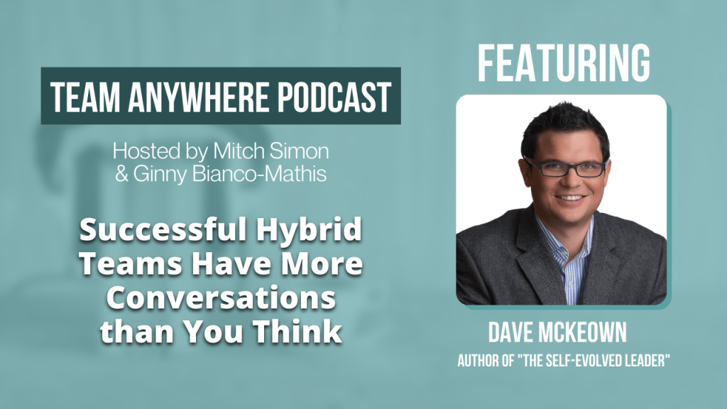 A Successful Hybrid Team has more conversations than you think Team Anywhere Leadership Podcast Episode 54