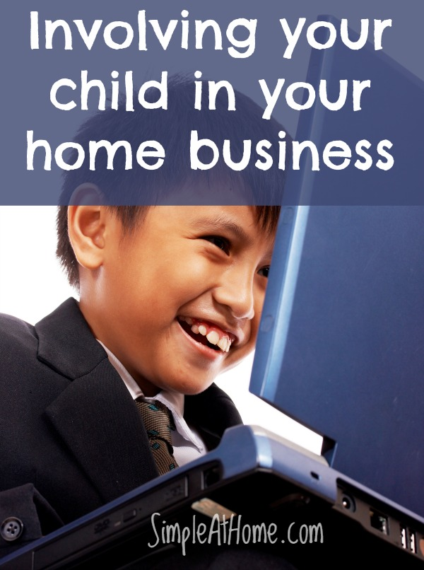 Involving your child in your home business