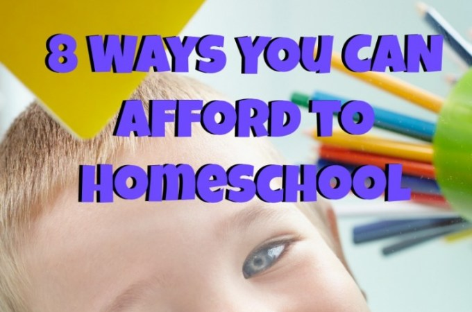 8 Ways You Can Afford to Homeschool