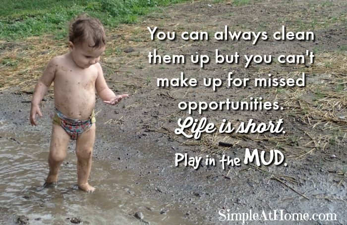 You can always clean them up but you can't make up for missed opportunities. Life is short. Play in the MUD.