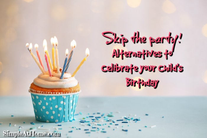 Great ways to celebrate your child's birthday without a party