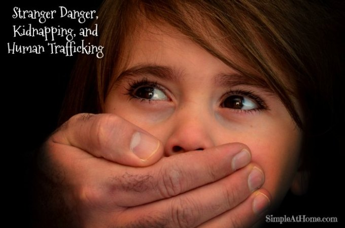 The Very Scarry Reality of Stranger Danger, Kidnapping, and Human Trafficking