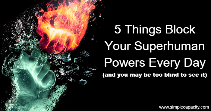 5 Things Block Your Superhuman Powers Every Day And You