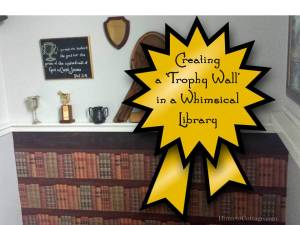 HometoCottage.com Creating a Trophy Wall in a Whimsical Library
