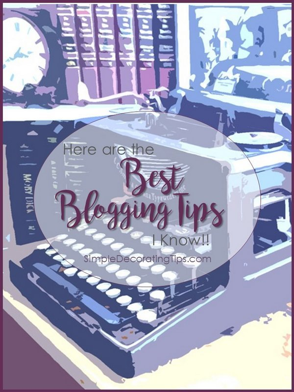 SimpleDecoratingTips.com Here are the Best Blogging Tips I Know