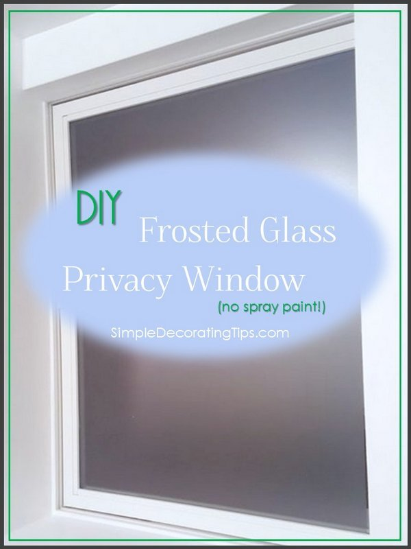 Diy Frosted Glass Privacy Window Simple Decorating Tips