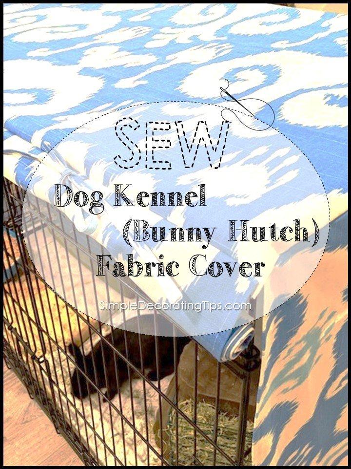 Sew a Dog Kennel (Bunny Hutch) Fabric Cover