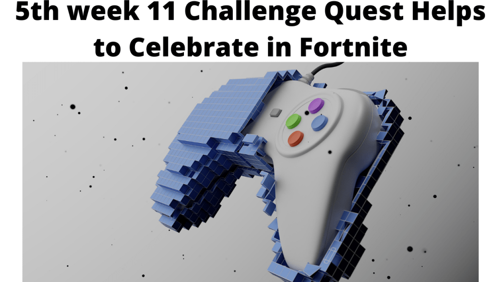 5th week 11 Challenge Quest Helps to Celebrate in Fortnite