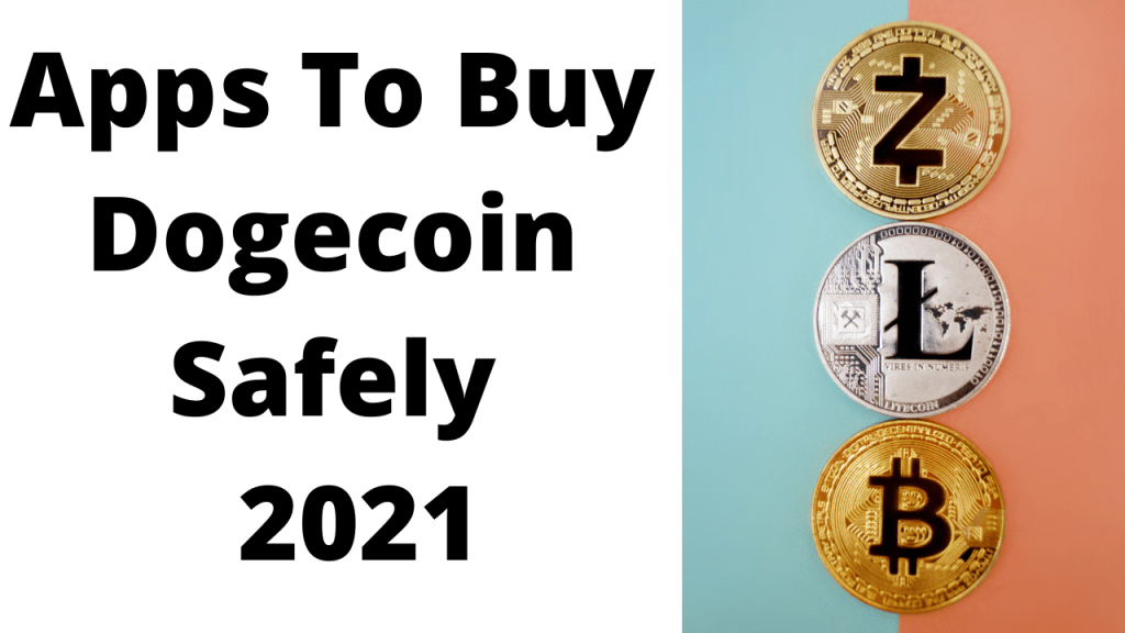 Apps To Buy Dogecoin Safely - 2021