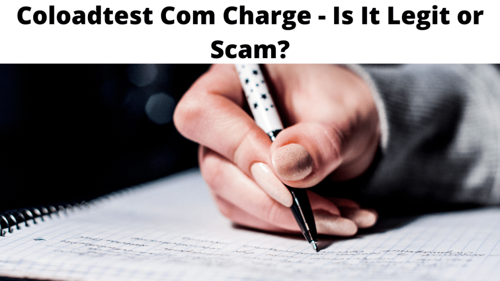 Coloadtest Com Charge - Is It Legit or Scam?