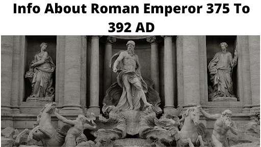 Info About Roman Emperor 375 To 392 AD