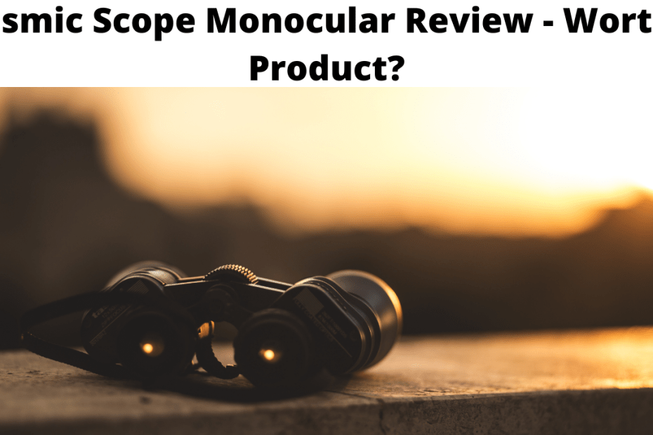 Cosmic Scope Monocular Review - Worthy Product?