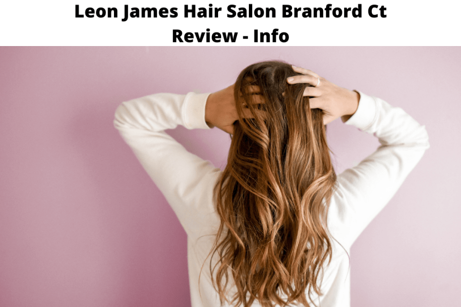 Leon James Hair Salon Branford Ct Review