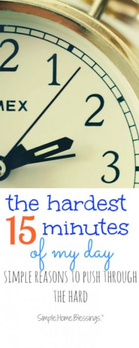 the hardest 15 minutes of my day - hope for homemakers who have hard parts in their days