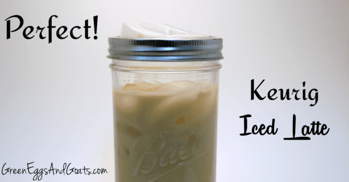 perfect-keurig-iced-latte - Green Eggs and Goats