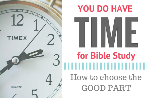 How to choose the GOOD PART, the priority of Bible study for women. Encouraging words to help you understand the priority of Bible study.