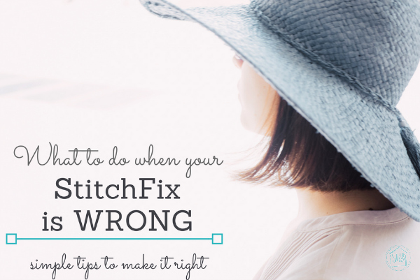 What to do when your StitchFix goes WRONG. Simple solutions to make it right.