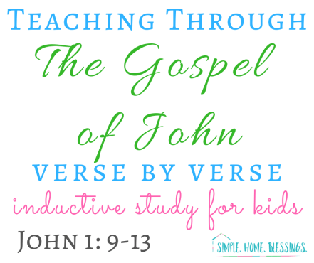 Inductive Study for Kids: John 1:9-13 - Simple  Home  Blessings