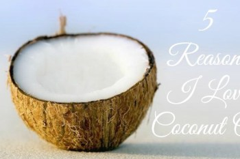 5 Reasons I Love Coconut Oil