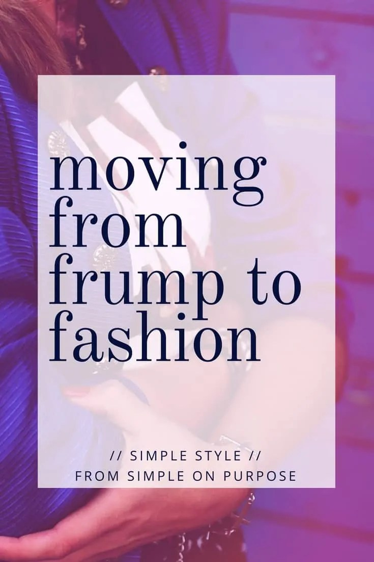 Moving From Frump to Fashion