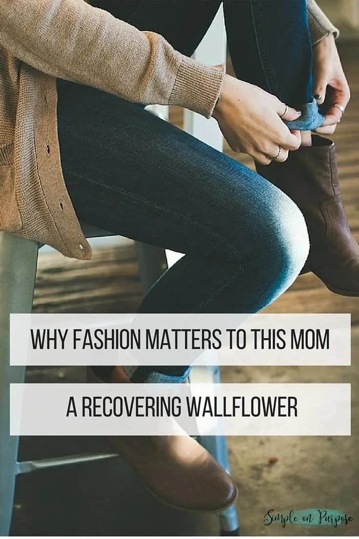 Why Fashion Matters to This Mom (A Recovering Wallflower)